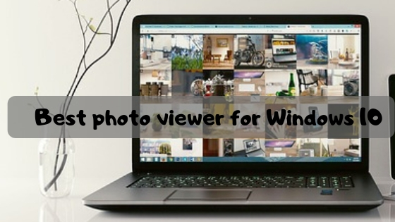 best photo viewing software windows 10
